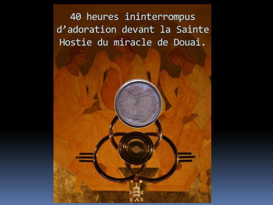 40 heures ininterrompus dadoration devant la Sainte Hostie du miracle de Douai.