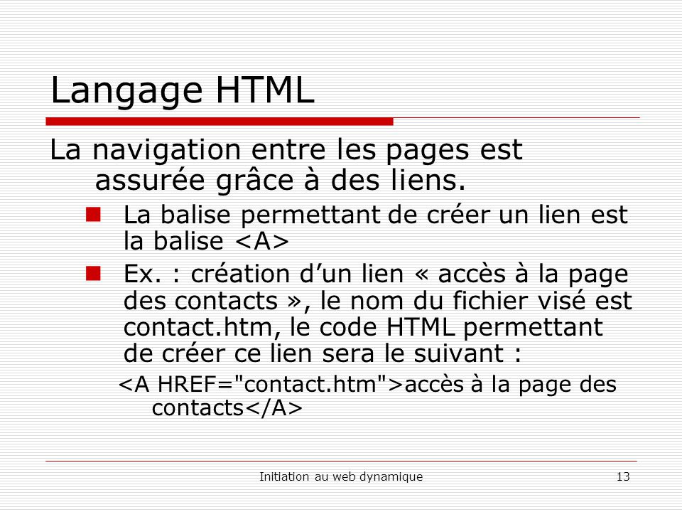 Initiation au web dynamique13 Langage HTML La navigation entre les pages est assurée grâce à des liens.