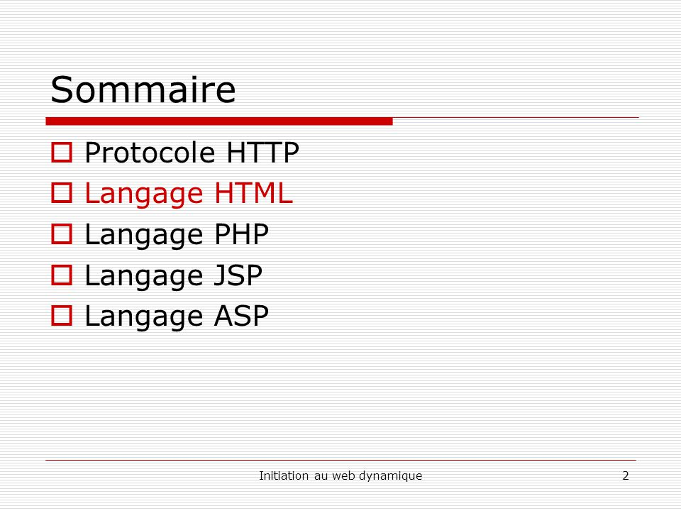 Initiation au web dynamique3 Langage HTML HTML (HyperText Markup Language) est une application du SGML (Standard Generalized Markup Language).