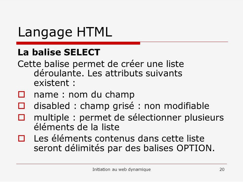 Initiation au web dynamique20 Langage HTML La balise SELECT Cette balise permet de créer une liste déroulante.
