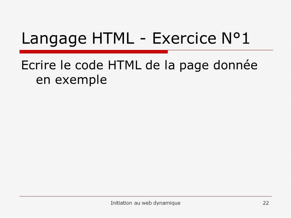 Initiation au web dynamique22 Langage HTML - Exercice N°1 Ecrire le code HTML de la page donnée en exemple