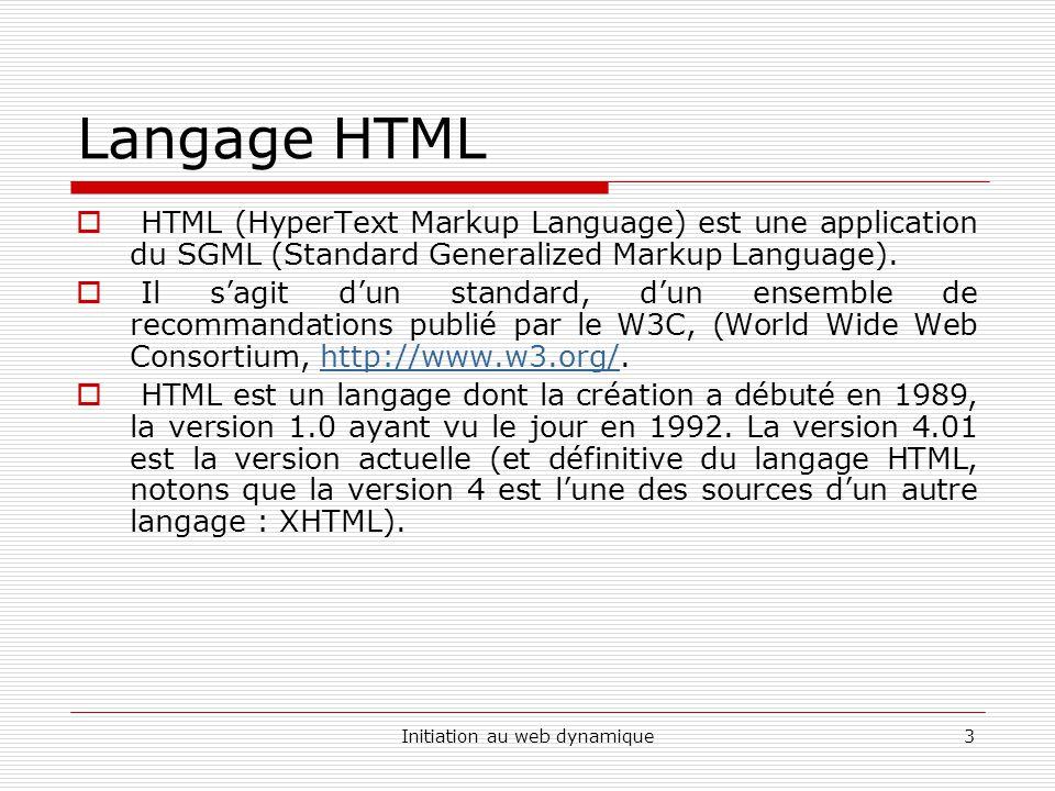 Initiation au web dynamique4 Langage HTML HTML (HyperText Markup Language) est une application du SGML (Standard Generalized Markup Language).