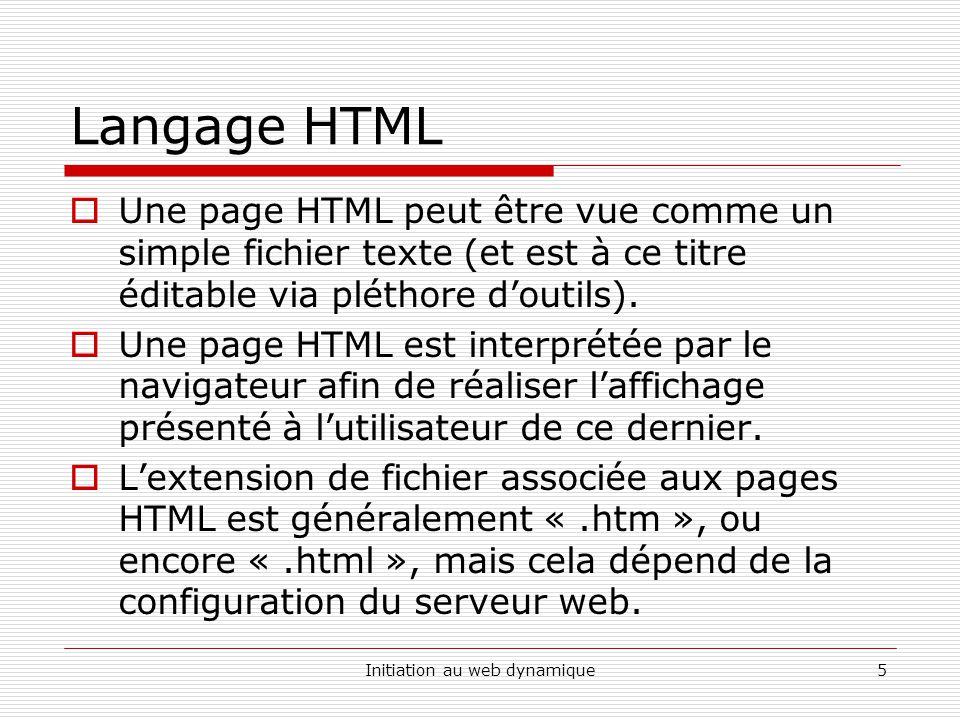 Initiation au web dynamique6 Langage HTML Une page HTML est fichier texte contenant des balises HTML représentées de la manière suivante :.