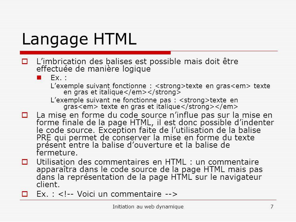 Initiation au web dynamique7 Langage HTML Limbrication des balises est possible mais doit être effectuée de manière logique Ex.