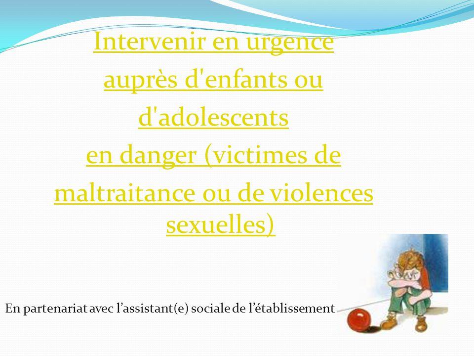 Intervenir en urgence auprès d'enfants ou d'adolescents en danger (victimes de maltraitance ou de violences sexuelles) En partenariat avec lassistant(