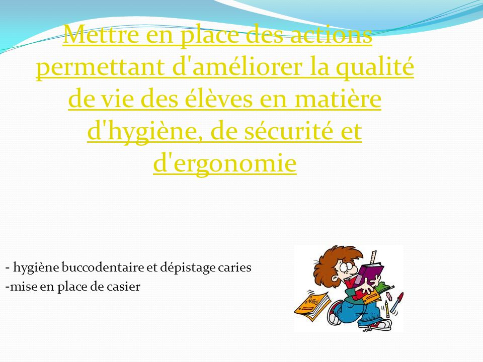 Mettre en place des actions permettant d'améliorer la qualité de vie des élèves en matière d'hygiène, de sécurité et d'ergonomie - hygiène buccodentai