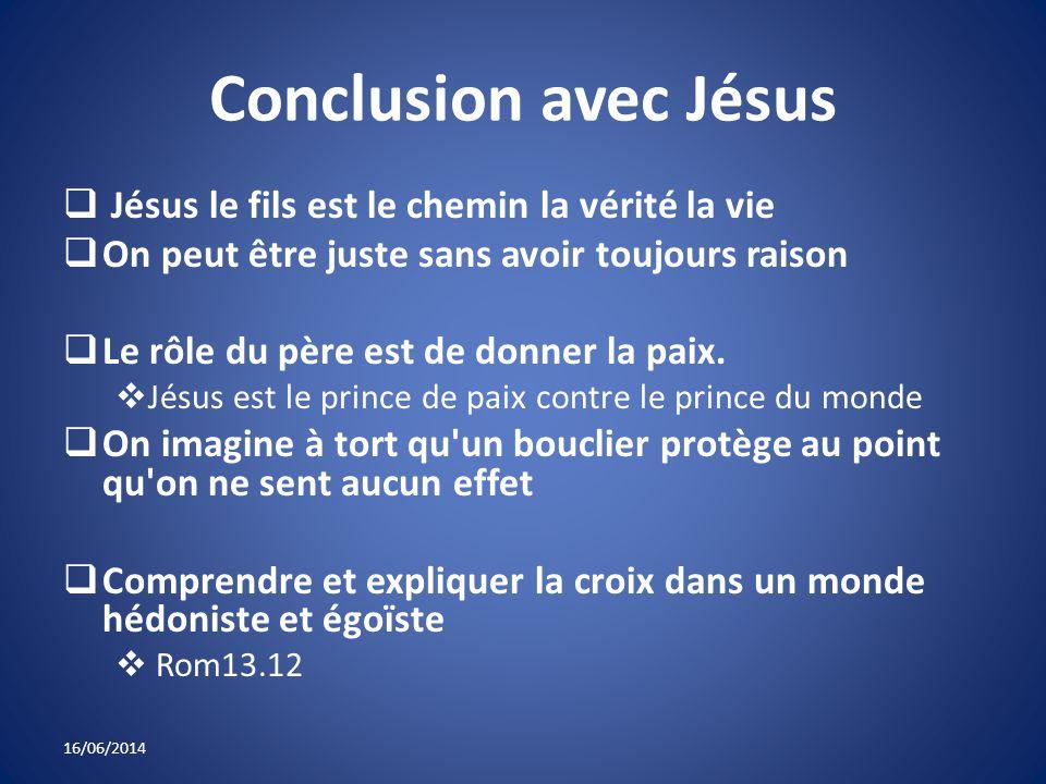 Conclusion avec Jésus Jésus le fils est le chemin la vérité la vie On peut être juste sans avoir toujours raison Le rôle du père est de donner la paix.
