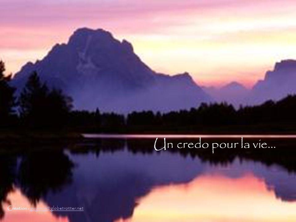 Un credo pour la vie… Création : guyloup@globetrotter.netguyloup@globetrotter.net