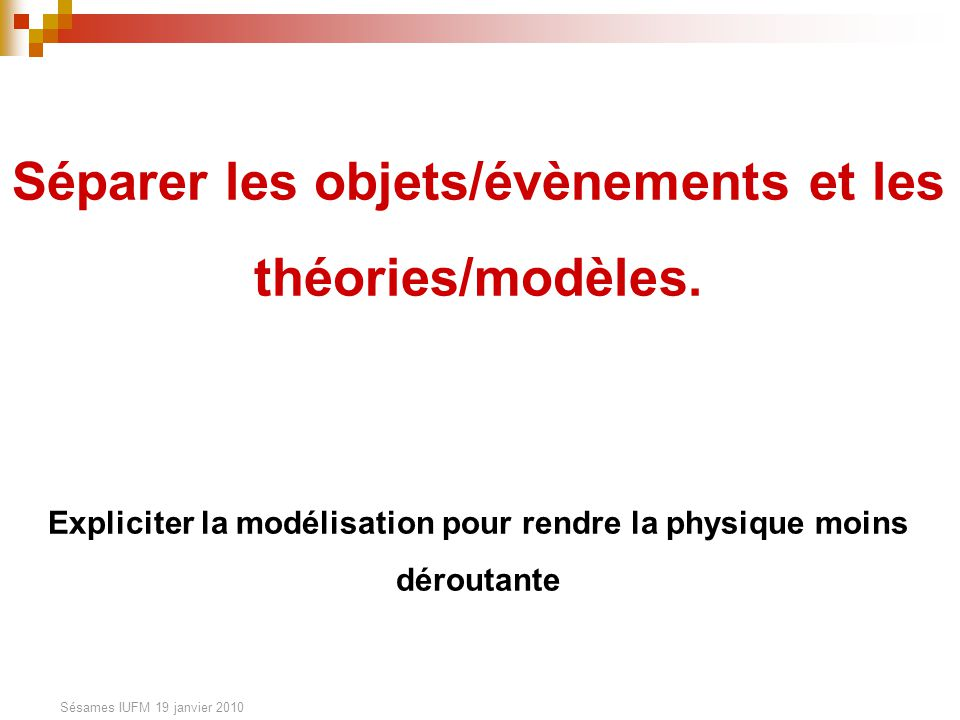 Séparer les objets/évènements et les théories/modèles. Expliciter la modélisation pour rendre la physique moins déroutante