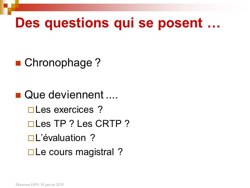 Sésames IUFM 19 janvier 2010 Des questions qui se posent … Chronophage ? Que deviennent.... Les exercices ? Les TP ? Les CRTP ? Lévaluation ? Le cours
