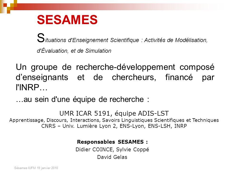 Sésames IUFM 19 janvier 2010 SESAMES S ituations d'Enseignement Scientifique : Activités de Modélisation, d'Évaluation, et de Simulation Un groupe de