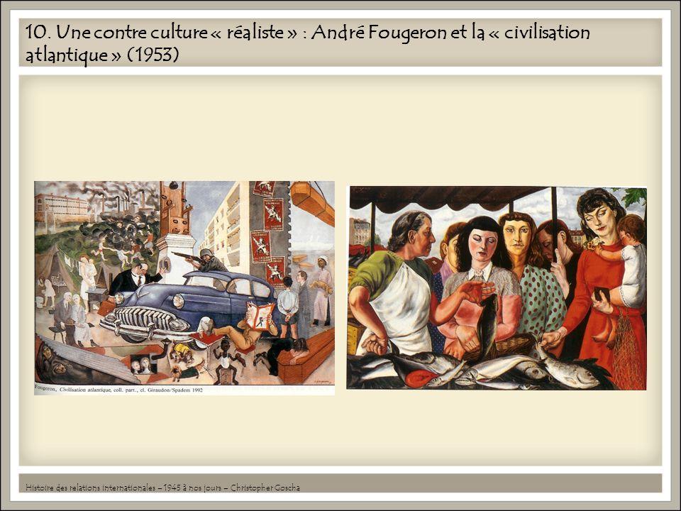 10. Une contre culture « réaliste » : André Fougeron et la « civilisation atlantique » (1953) Histoire des relations internationales – 1945 à nos jour