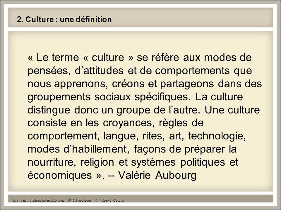 2. Culture : une définition « Le terme « culture » se réfère aux modes de pensées, dattitudes et de comportements que nous apprenons, créons et partag