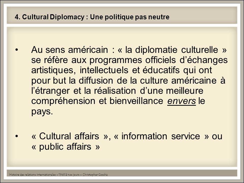 4. Cultural Diplomacy : Une politique pas neutre Au sens américain : « la diplomatie culturelle » se réfère aux programmes officiels déchanges artisti