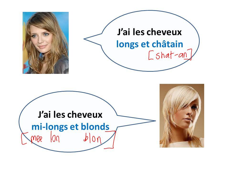 Jai les cheveux longs et châtain Jai les cheveux mi-longs et blonds
