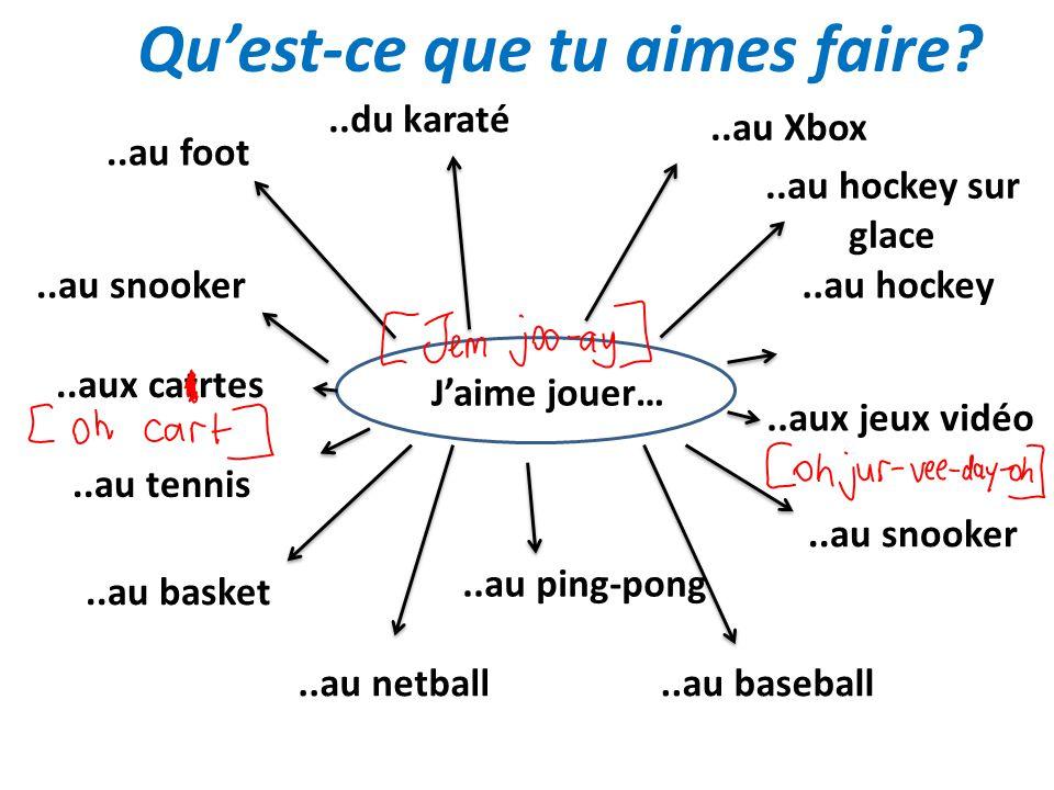 Quest-ce que tu aimes faire? Jaime jouer…..au foot..du karaté..au snooker..aux catrtes..au tennis..au basket..au netball..au ping-pong..au baseball..a