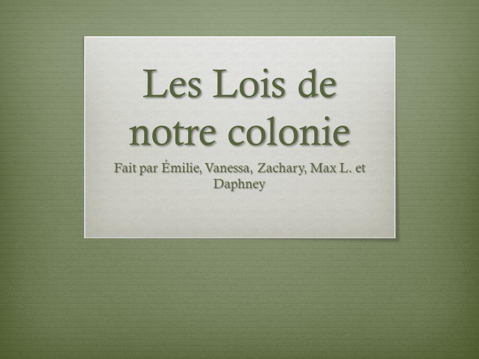 Les Lois de notre colonie Fait par Émilie, Vanessa, Zachary, Max L. et Daphney