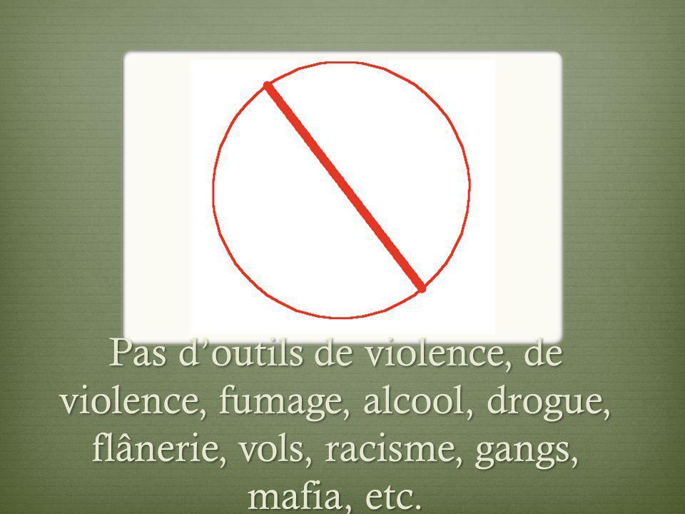 Pas doutils de violence, de violence, fumage, alcool, drogue, flânerie, vols, racisme, gangs, mafia, etc.