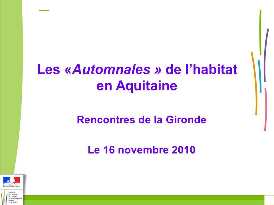 Les «Automnales » de lhabitat en Aquitaine Rencontres de la Gironde Le 16 novembre 2010