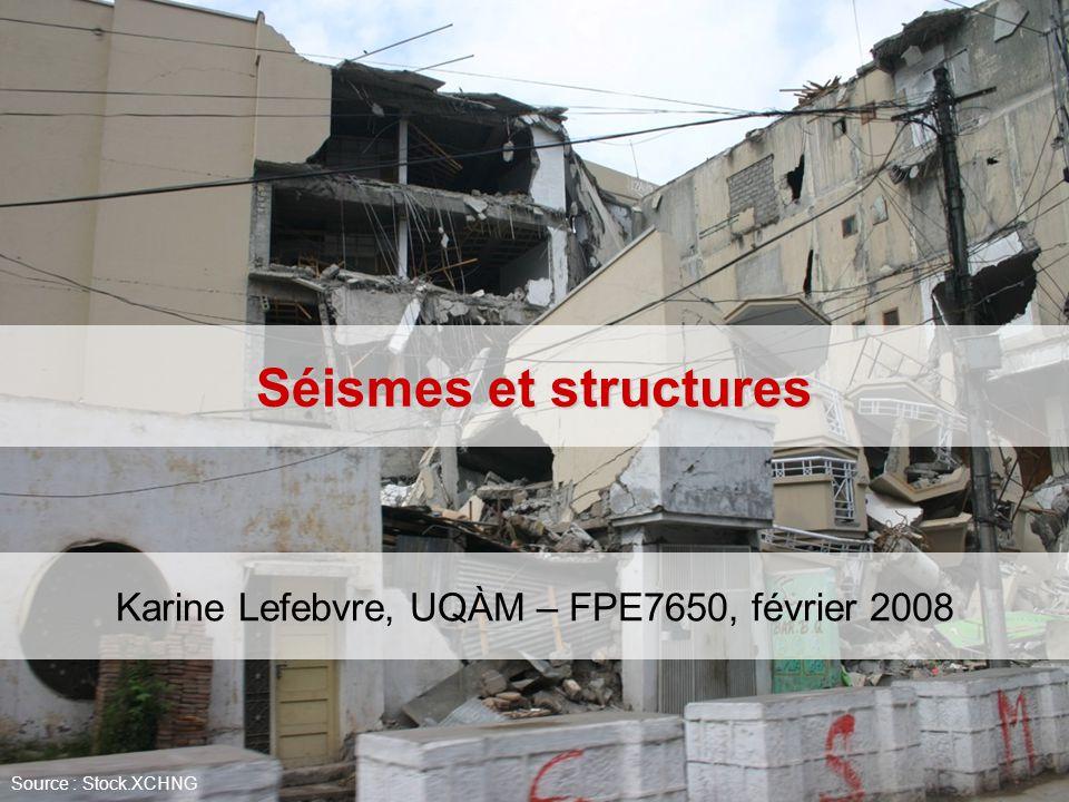 Séismes et structures Karine Lefebvre, UQÀM – FPE7650, février 2008 Source : Stock.XCHNG