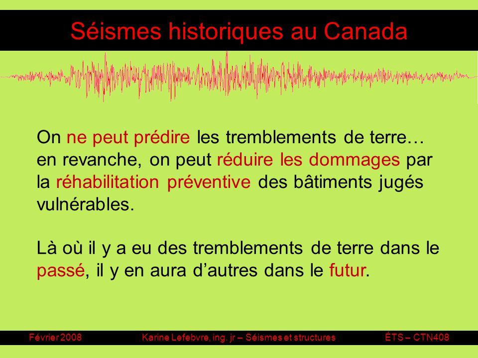 Février 2008Karine Lefebvre, ing. jr – Séismes et structuresÉTS – CTN408 Séismes historiques au Canada On ne peut prédire les tremblements de terre… e