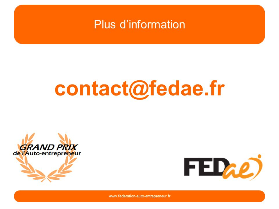 Plus dinformation www.federation-auto-entrepreneur.fr contact@fedae.fr