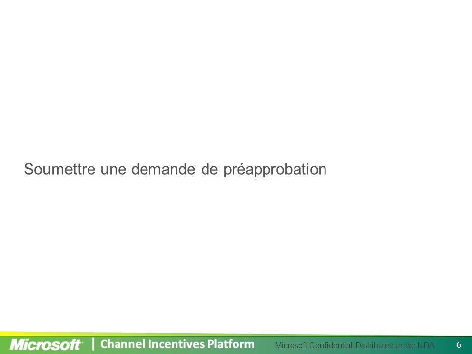 Microsoft Confidential. Distributed under NDA. Soumettre une demande de préapprobation 6