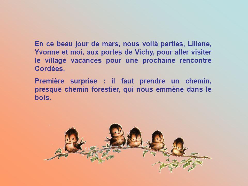 En ce beau jour de mars, nous voilà parties, Liliane, Yvonne et moi, aux portes de Vichy, pour aller visiter le village vacances pour une prochaine rencontre Cordées.
