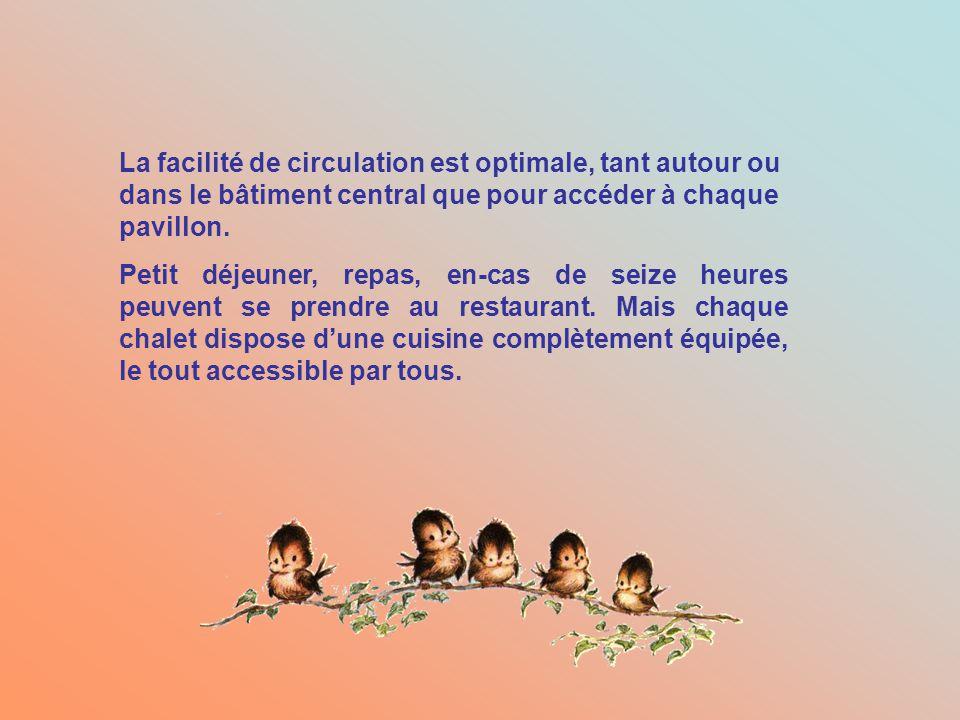 La facilité de circulation est optimale, tant autour ou dans le bâtiment central que pour accéder à chaque pavillon.