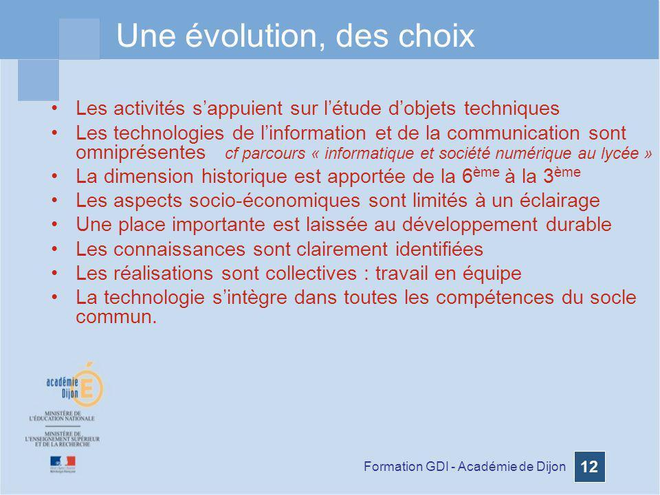 Formation GDI - Académie de Dijon 12 Une évolution, des choix Les activités sappuient sur létude dobjets techniques Les technologies de linformation e