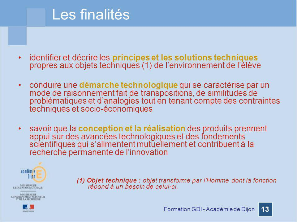 Formation GDI - Académie de Dijon 13 Les finalités identifier et décrire les principes et les solutions techniques propres aux objets techniques (1) d