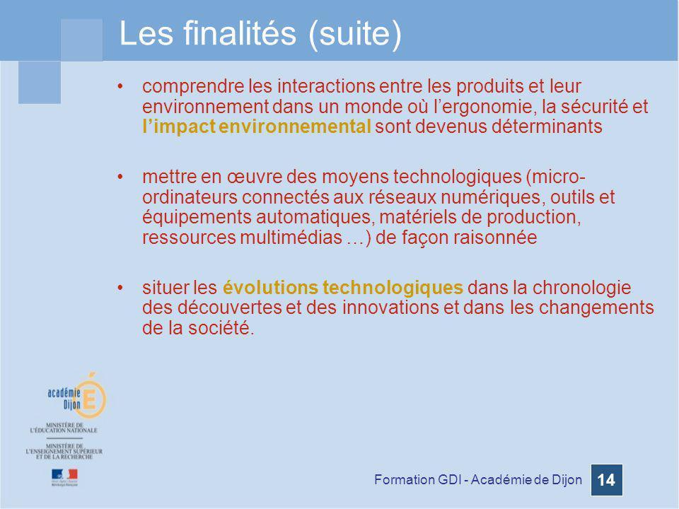 Formation GDI - Académie de Dijon 14 Les finalités (suite) comprendre les interactions entre les produits et leur environnement dans un monde où lergo