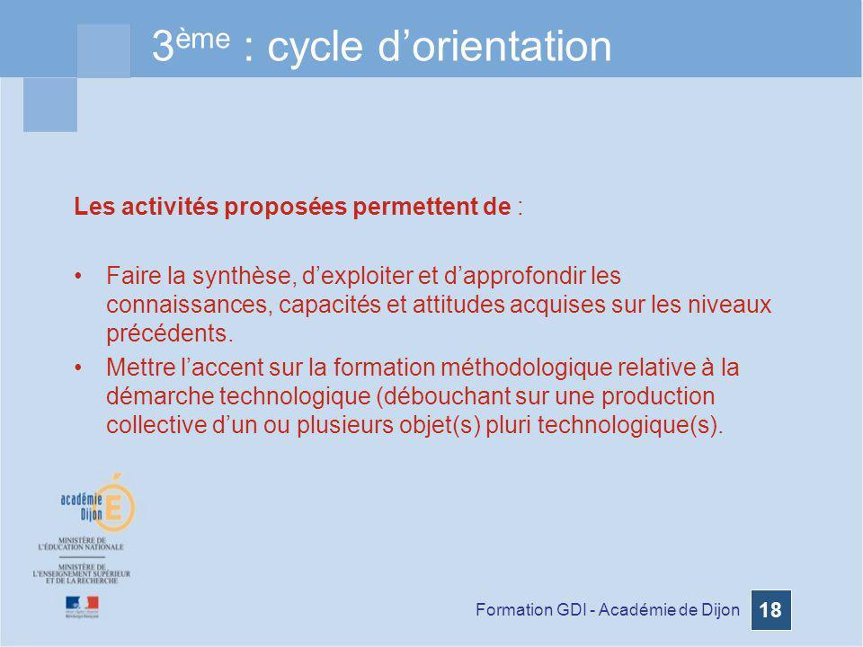 Formation GDI - Académie de Dijon 18 3 ème : cycle dorientation Les activités proposées permettent de : Faire la synthèse, dexploiter et dapprofondir