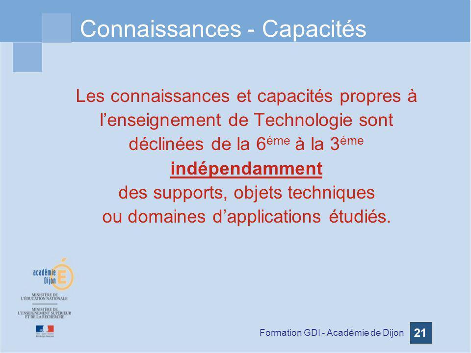 Formation GDI - Académie de Dijon 21 Connaissances - Capacités Les connaissances et capacités propres à lenseignement de Technologie sont déclinées de
