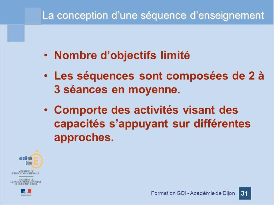 Formation GDI - Académie de Dijon 31 La conception dune séquence denseignement Nombre dobjectifs limité Les séquences sont composées de 2 à 3 séances