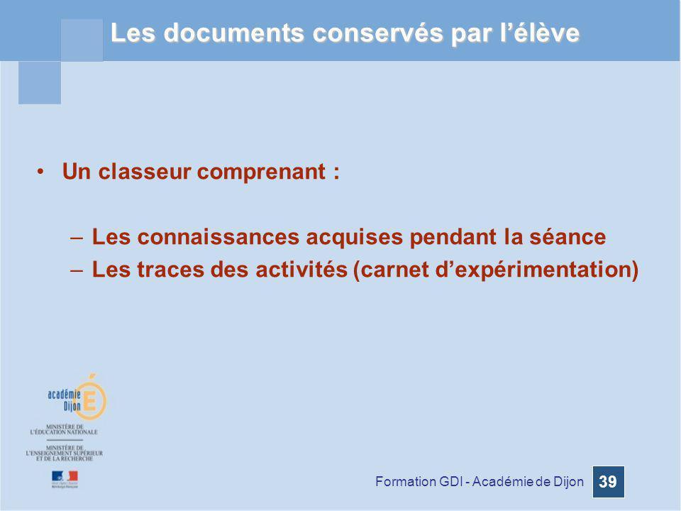 Formation GDI - Académie de Dijon 39 Les documents conservés par lélève Un classeur comprenant : –Les connaissances acquises pendant la séance –Les tr