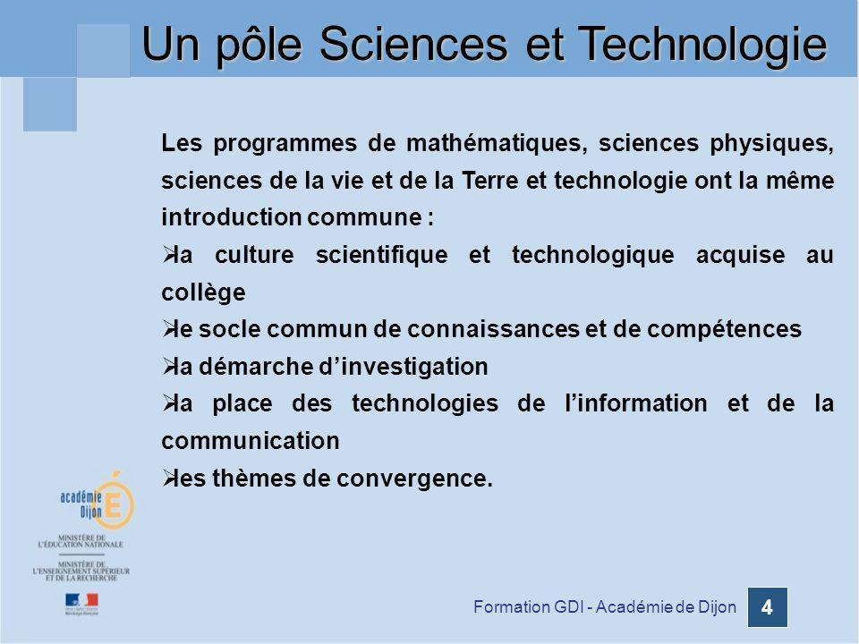 Formation GDI - Académie de Dijon 4 Les programmes de mathématiques, sciences physiques, sciences de la vie et de la Terre et technologie ont la même
