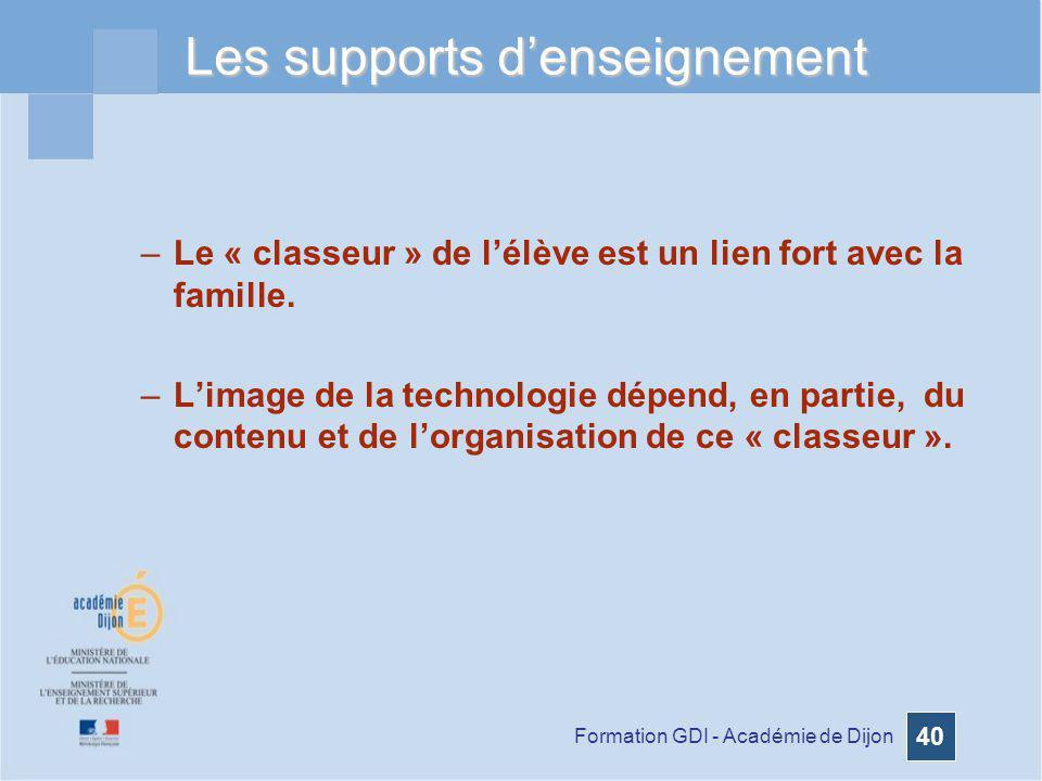 Formation GDI - Académie de Dijon 40 Les supports denseignement –Le « classeur » de lélève est un lien fort avec la famille. –Limage de la technologie