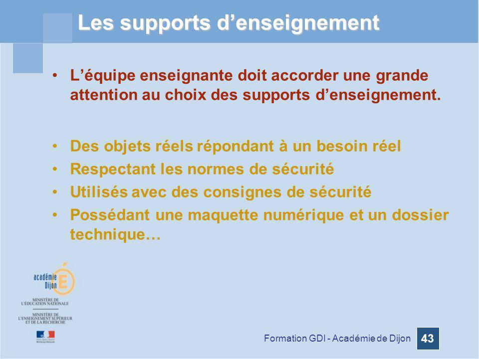 Formation GDI - Académie de Dijon 43 Les supports denseignement Léquipe enseignante doit accorder une grande attention au choix des supports denseigne