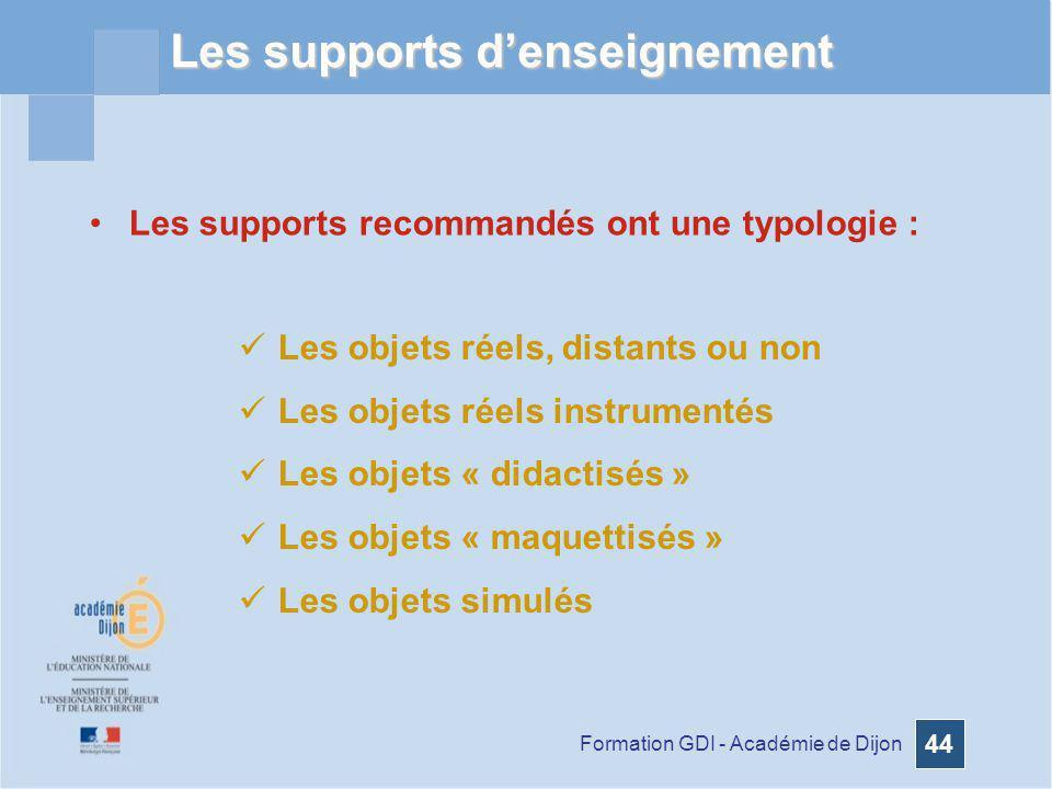 Formation GDI - Académie de Dijon 44 Les supports denseignement Les supports recommandés ont une typologie : Les objets réels, distants ou non Les obj