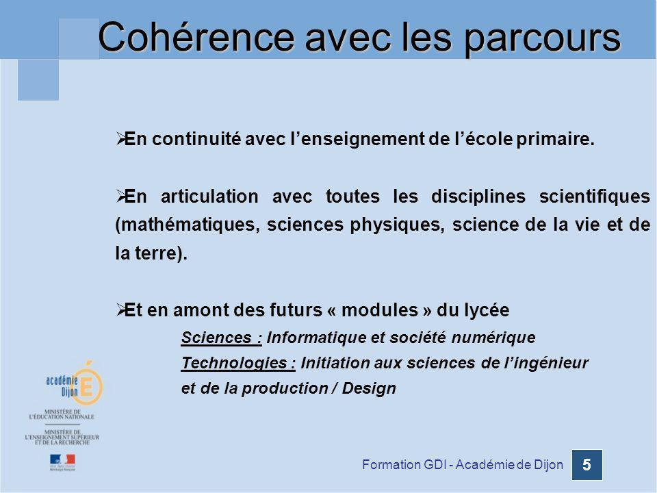 Formation GDI - Académie de Dijon 16 En 6 ème : cycle dadaptation Lenseignement sinscrit dans la continuité des programmes de lécole « Découvrir le monde » et « Sciences expérimentales et technologie » Il est centré sur lobjet technique.