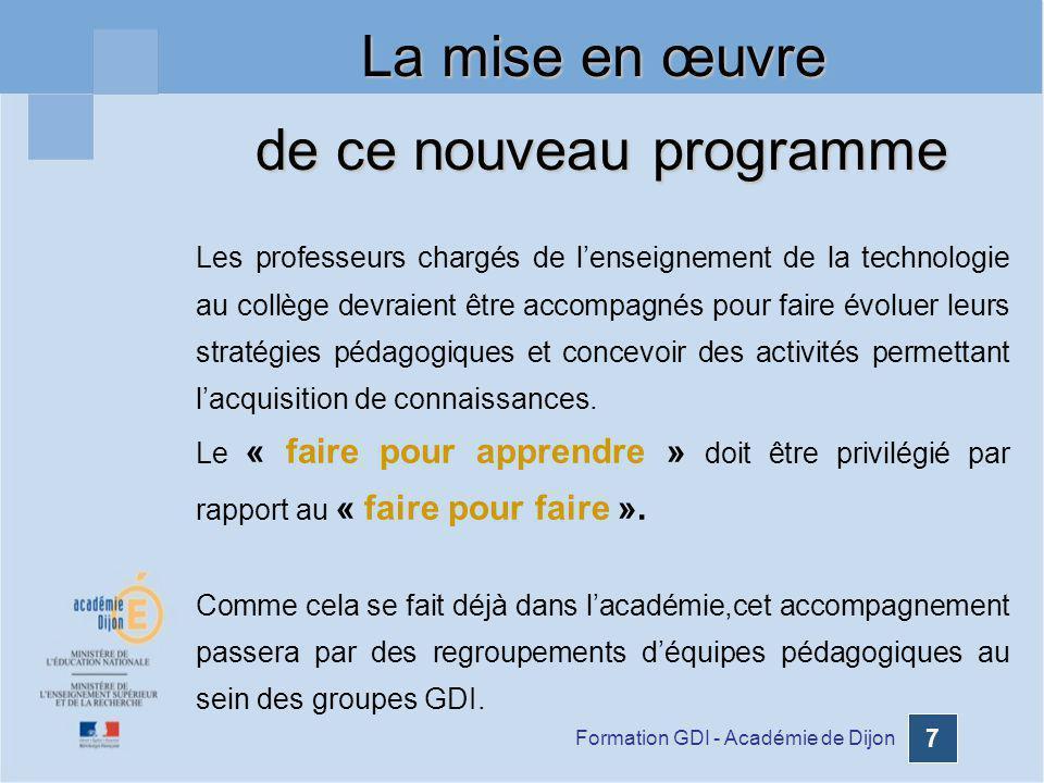 Formation GDI - Académie de Dijon 7 Les professeurs chargés de lenseignement de la technologie au collège devraient être accompagnés pour faire évolue