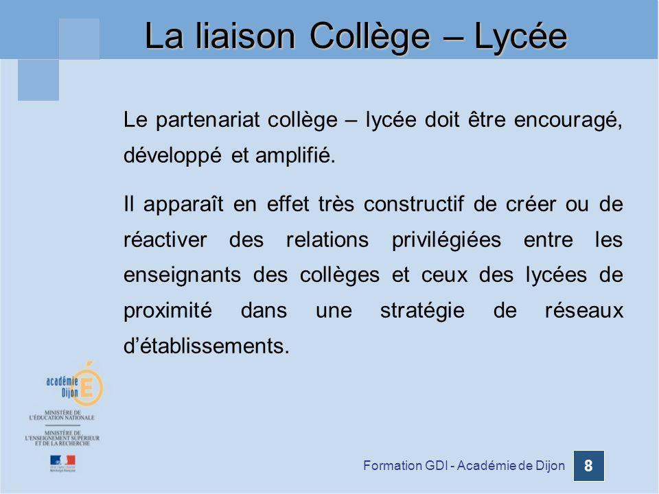 Formation GDI - Académie de Dijon 8 Le partenariat collège – lycée doit être encouragé, développé et amplifié. Il apparaît en effet très constructif d