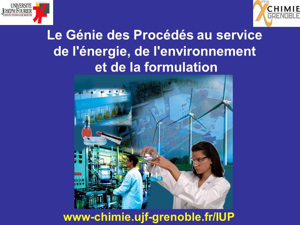 www-chimie.ujf-grenoble.fr/IUP Le Génie des Procédés au service de l énergie, de l environnement et de la formulation