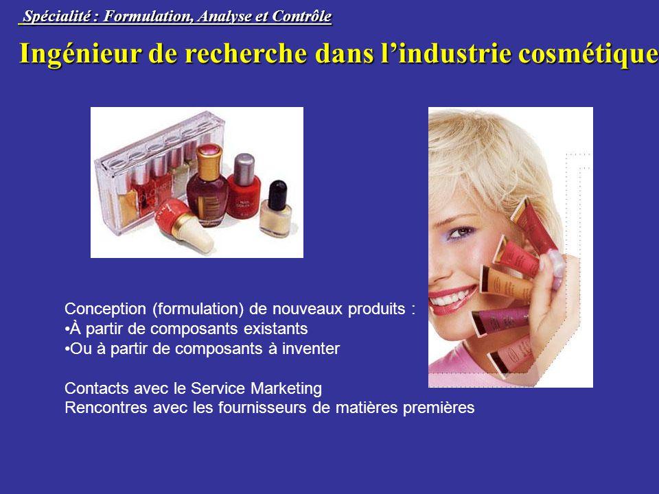 Conception (formulation) de nouveaux produits : À partir de composants existants Ou à partir de composants à inventer Contacts avec le Service Marketi