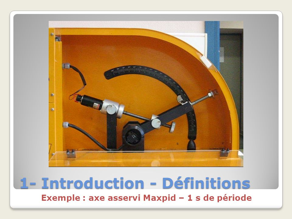 1- Introduction - Définitions Exemple : axe asservi Maxpid – 1 s de période