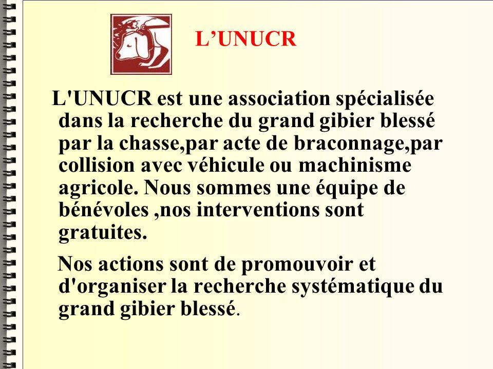 LUNUCR L'UNUCR est une association spécialisée dans la recherche du grand gibier blessé par la chasse,par acte de braconnage,par collision avec véhicu