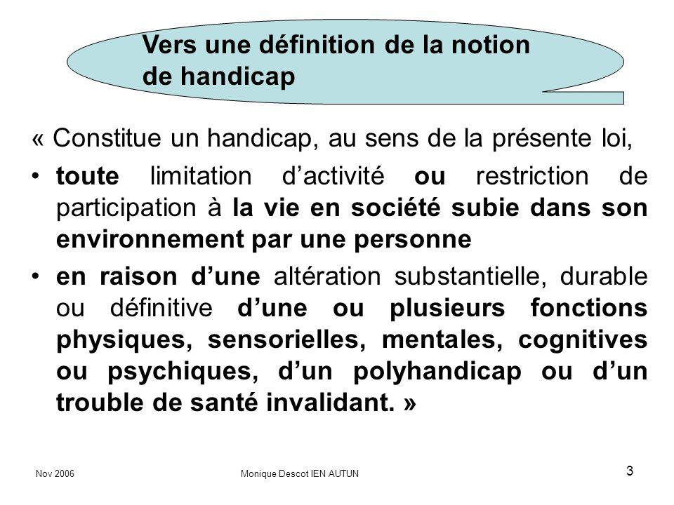 3 « Constitue un handicap, au sens de la présente loi, toute limitation dactivité ou restriction de participation à la vie en société subie dans son e