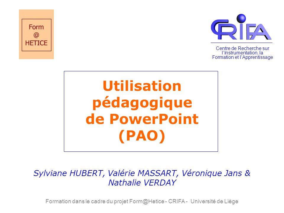 Utilisation pédagogique de PowerPoint (PAO) Sylviane HUBERT, Valérie MASSART, Véronique Jans & Nathalie VERDAY Centre de Recherche sur lInstrumentatio