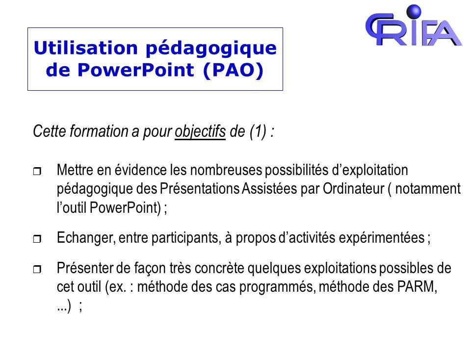 Utilisation pédagogique de PowerPoint (PAO) Cette formation a pour objectifs de (1) : r Mettre en évidence les nombreuses possibilités dexploitation p